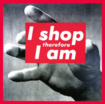 I shop. Therefore I am.